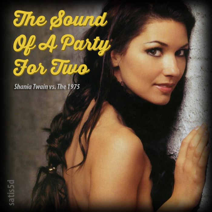 Art for The Sound Of A Party For Two Shania Twain  Billy Currington vs The 1975 by Shania Twain & Billy Currington vs. The 1975