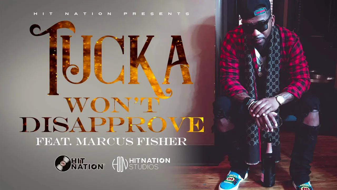 Art for #1 WON'T DISAPPROVE ft. Marcus Fisher by TUCKA