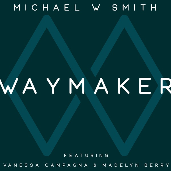 Art for Waymaker (feat. Vanessa Campagna & Madelyn Berry) by Michael W. Smith