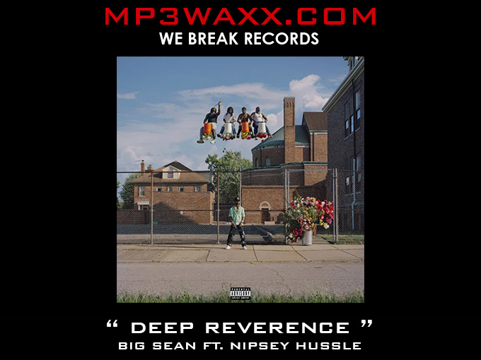 Art for Deep Reverence (Dirty)  by Big Sean ft. Nipsey Hussle