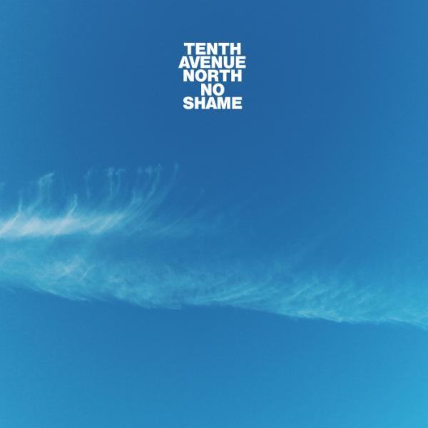 Art for No Shame by Tenth Avenue North feat. The Young Escape