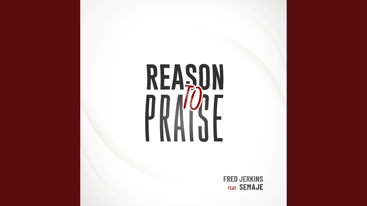 Art for REASON TO PRAISE by FRED JERKINS