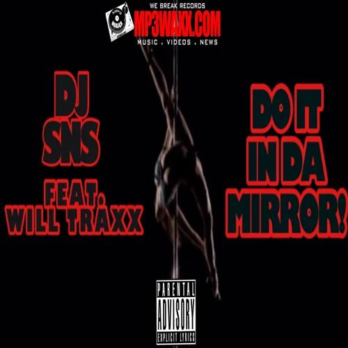 Art for Do It In Da Mirror (Clean) by Dj SNS Ft. Will Traxx