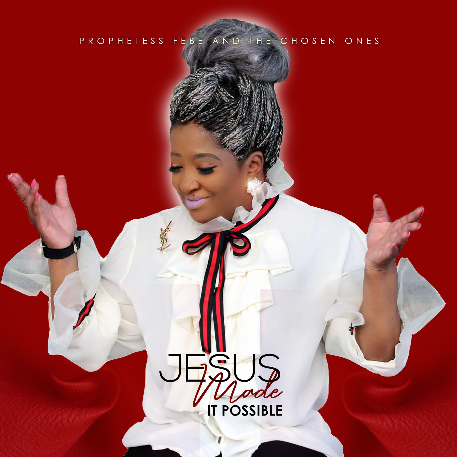 Art for Jesus Made It Possible by Prophetess Febe And The Chosen Ones