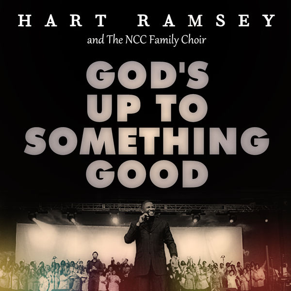 Art for God's Up To Something Good by Hart Ramsey & The NCC Family Choir feat. John P. Kee