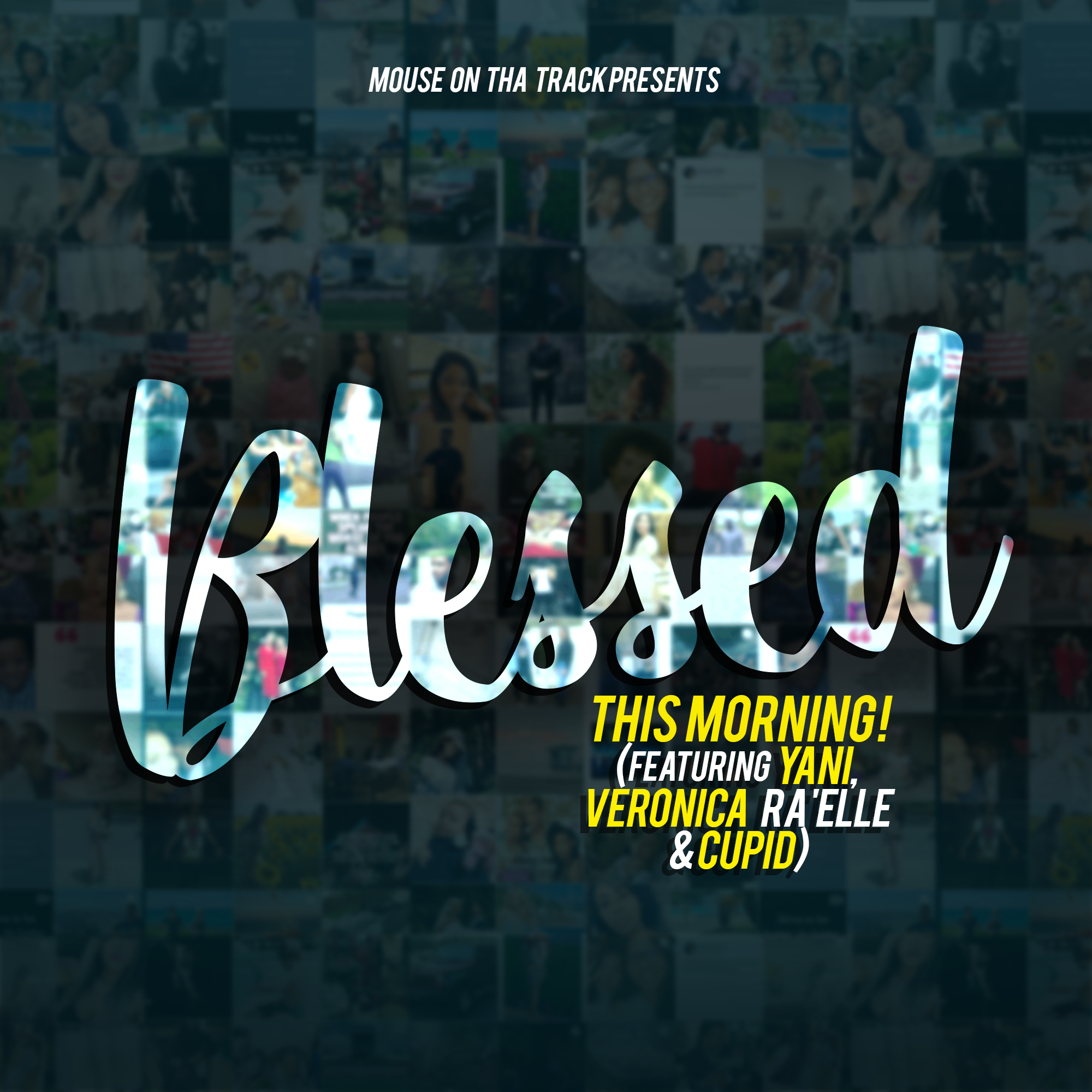 Art for BLESSED THIS MORNING (Feat. Yani, Veronica Ra'elle & Cupid) by Mouse On tha Track