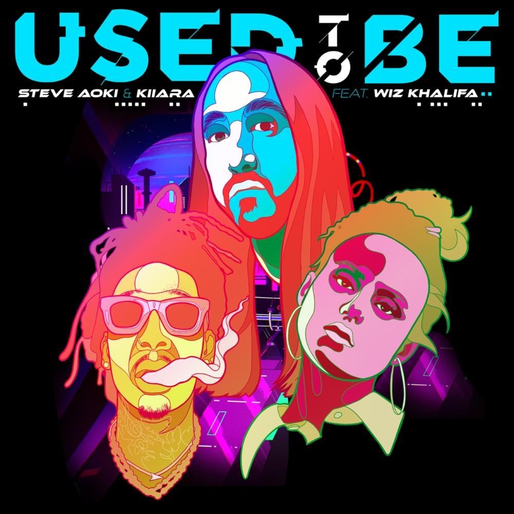 Art for Used To Be (C) by Steve Aoki Feat. Kiiara & Wiz Khalifa