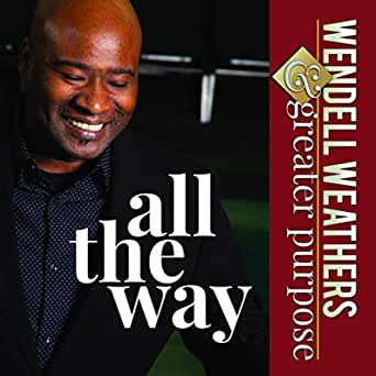 Art for All The Way by Wendell Weathers And Greater Purpose